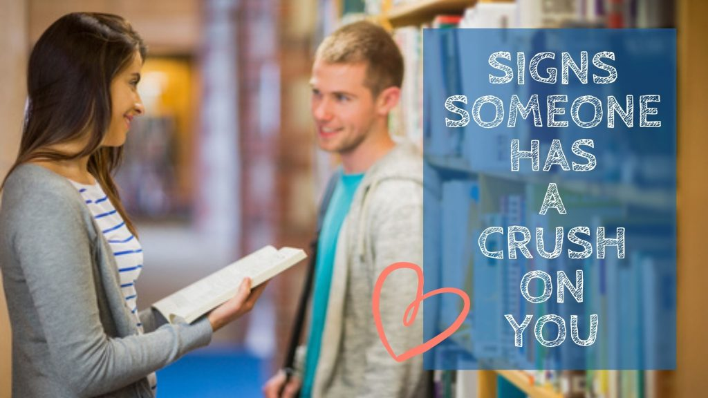 signs someone has a crush on you