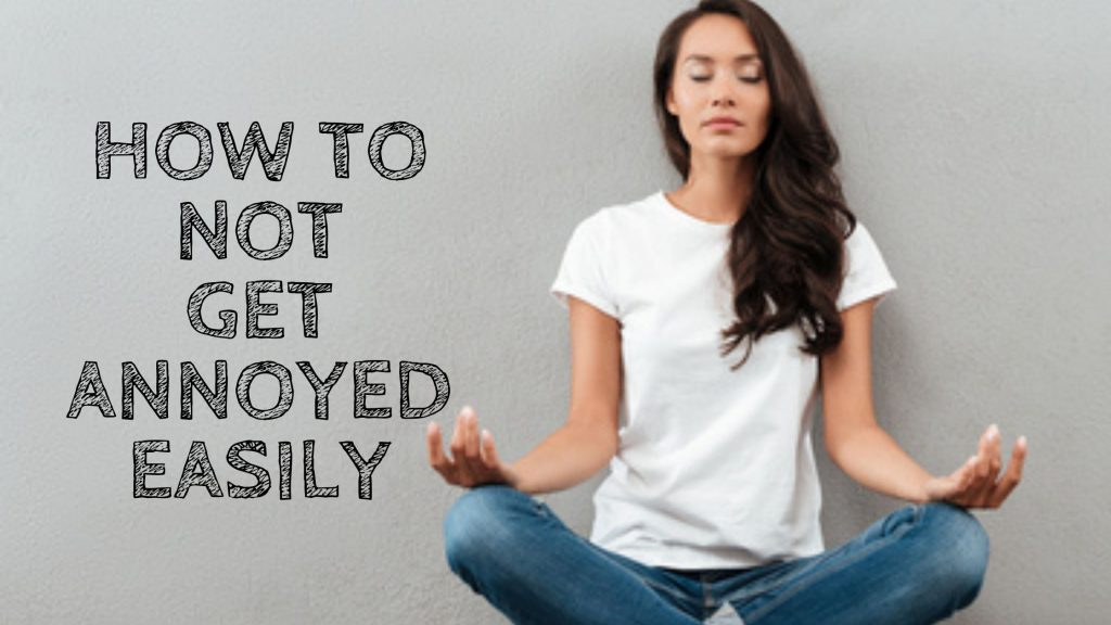 how to not get annoyed easily with others